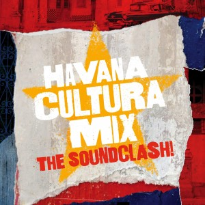 Havana Cultura Mix_ The Soundclash!